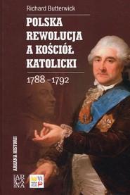 okładka Polska rewolucja a kościół katolicki 1788-1792, Książka | Butterwick Richard