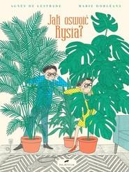 okładka Jak oswoić Rysia, Książka   Lestrade Agnes De, Marie Dorleans