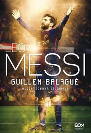 okładka Leo Messi Autoryzowana biografia, Książka   Guillem Balagué