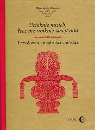 okładka Ucieknie mnich, lecz nie umknie świątynia Przysłowia i mądrości chińskie, Książka  