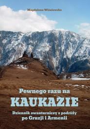 okładka Pewnego razu na Kaukazie Dziennik awanturniczy z podróży po Gruzji i Armenii., Książka   Magdalena Wiśniewska