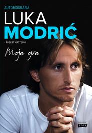 okładka Moja gra. Autobiografia, Ebook | Luka  Modric, Robert Matteoni