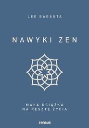okładka Nawyki zen Mała książka na resztę życia, Książka   Leo Babauta