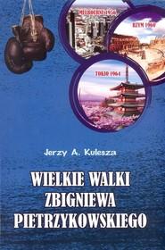 okładka Wielkie walki Zbigniewa Pietrzykowskiego, Książka | Jerzy A. Kulesza
