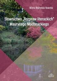 okładka Słownictwo Rozpraw literackich Maurycego Mochnackiego, Książka | Wojtyńska-Nowotka Milena