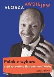 okładka Polak z wyboru czyli szczęśliwy Rosjanin nad Wisłą, Książka | Awdiejew Alosza