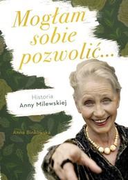 okładka Mogłam sobie pozwolić... Historia Anny Milewskiej, Książka | Binkowska Anna