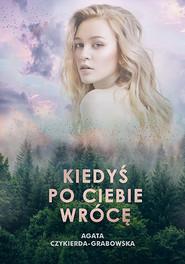 okładka Kiedyś po ciebie wrócę, Książka | Agata  Czykierda-Grabowska