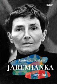 okładka Jaremianka. Biografia, Książka | Agnieszka  Dauksza
