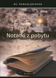 okładka Notatki z pobytu w Ziemi Świętej, Książka   Jelonek Tomasz