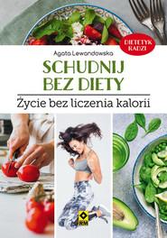 okładka Schudnij bez diety Życie bez liczenia kalorii, Książka   Agata Lewandowska