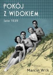 okładka Pokój z widokiem. Lato 1939, Książka | Marcin Wilk