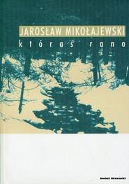 okładka Któraś rano, Książka | Jarosław Mikołajewski