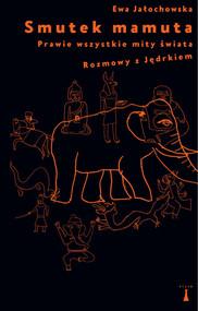 okładka Smutek mamuta Prawie wszystkie mity świata Rozmowy z Jędrkiem, Książka | Ewa Jałochowska