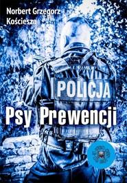 okładka Psy Prewencji, Książka | Norbert Grzegorz Kościesza