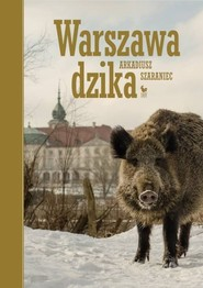 okładka Warszawa dzika, Książka | Szaraniec Arkadiusz