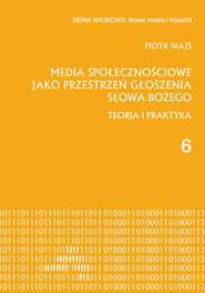okładka Media społecznościowe jako przestrzeń głoszenia słowa Bożego Teoria i praktyka, Książka   Wajs Piotr
