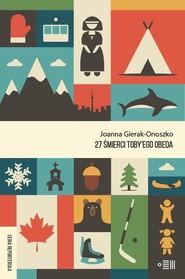 okładka 27 śmierci Toby'ego Obeda, Książka | Joanna Gierak-Onoszko