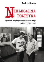 okładka Nielegalna polityka Zjawisko drugiego obiegu politycznego, Książka | Anusz Andrzej