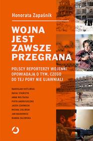 okładka Wojna jest zawsze przegrana. Polscy reporterzy wojenni opowiadają o tym, czego do tej pory nie ujawniali, Książka   Zapaśnik Honorata