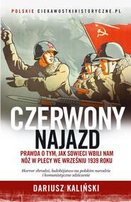 okładka Czerwony najazd. Prawda o tym, jak Rosjanie wbili nam nóż w plecy we wrześniu 1939 roku, Książka | Dariusz Kaliński