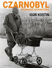 okładka Czarnobyl. Spowiedź reportera, Książka | Kostin Igor