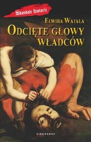 okładka Odcięte głowy władców, Książka | Elwira Watała