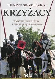 okładka Krzyżacy Tom 1 Wydanie jubileuszowe, Książka | Henryk Sienkiewicz
