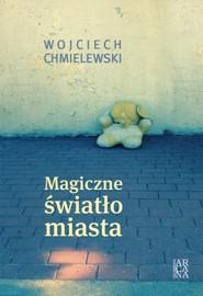 okładka Magiczne światło miasta, Książka | Wojciech  Chmielewski