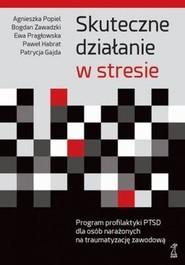 okładka Skuteczne działanie w stresie, Książka   Agnieszka Popiel, Bogdan Zawadzki, Ewa Pragłowska, Paweł Habrat, Patrycja Gajda