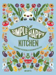 okładka Simple Happy Kitchen ilustrowany przewodnik po roślinnym stylu życia, Książka | Mottes Miki