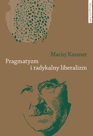 okładka Pragmatyzm i radykalny liberalizm, Książka | Kassner Maciej