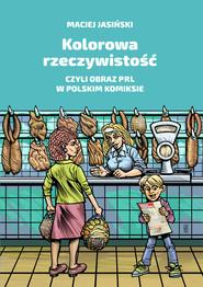 okładka Kolorowa rzeczywistość czyli obraz PRL w polskim komiksie, Książka | Maciej Jasiński