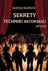okładka Sekrety techniki aktorskiej Jak uczyć?, Książka | Siedlecki Andrzej