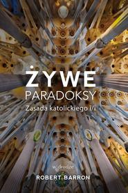 okładka Żywe paradoksy Zasada katolickiego i/i, Książka | Barron Robert