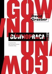 okładka Gównopraca Teoria, Książka | David  Graeber