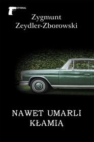 okładka Nawet umarli kłamią, Książka   Zygmunt Zeydler-Zborowski