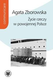 okładka Życie rzeczy w powojennej Polsce, Książka | Zborowska Agata