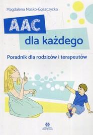 okładka AAC dla każdego Poradnik dla rodziców i terapeutów, Książka   Nosko-Goszczycka Magdalena
