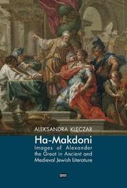 okładka Ha-Makdoni Images of Alexander the Great in Ancient and Medieval Jewish Literature, Książka   Klęczar Aleksandra