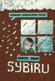 okładka Gorzki smak Sybiru, Książka | Dzięgielewska-Żołądź Kazimiera