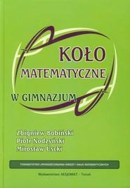 okładka Koło matematyczne w gimnazjum, Książka   Zbigniew Bobiński, Piotr Nodzyński, Mirosław Uscki