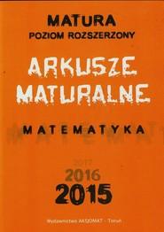 okładka Matura 2015 Matematyka Arkusze maturalne Poziom rozszerzony, Książka | Dorota Masłowska, Tomasz Masłowski, Piotr Nodzyński