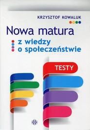 okładka Nowa matura z Wiedzy o społeczeństwie Testy, Książka   Kowaluk Krzysztof