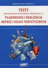okładka Testy przygotowujące do egzaminu z kwalifikacji T.13 Planowanie i realizacja imprez i usług turystycznych, Książka | Kozicka-Dygdałowicz Magdalena