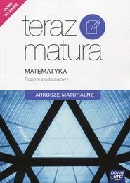 okładka Teraz matura Matematyka Arkusze maturalne Poziom podstawowy Szkoła ponadgimnazjalna, Książka |