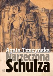 okładka Narzeczona Schulza, Ebook | Agata Tuszyńska