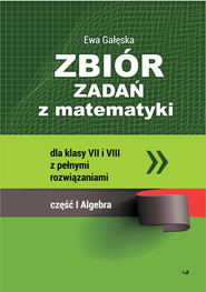 okładka Zbiór zadań z matematyki z pełnymi rozwiązaniami dla klas VII i VIII. Algebra, Książka | Gałęska Ewa