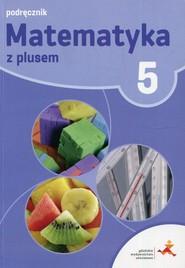 okładka Matematyka z plusem 5 Podręcznik Szkoła podstawowa, Książka   Małgorzata Dobrowolska, Marta Jucewicz, Marcin Karpiński