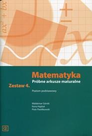 okładka Matematyka Próbne arkusze maturalne Zestaw 4 Poziom podstawowy, Książka | Waldemar Górski, Ilona Hajduk, Piotr Pawlikowski
